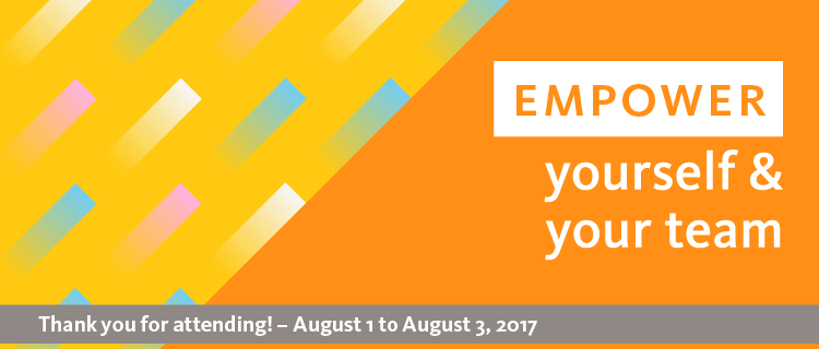 Empower yourself and your team banner; Thank you attending! - August 1 to August 3, 2017