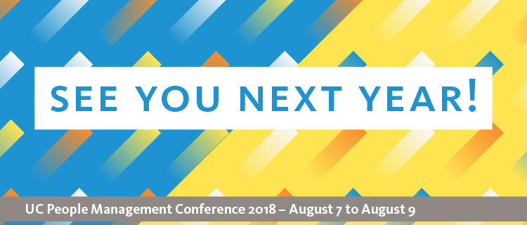 See you next year banner; UC People Management Conference 2018 - August 7 to August 9