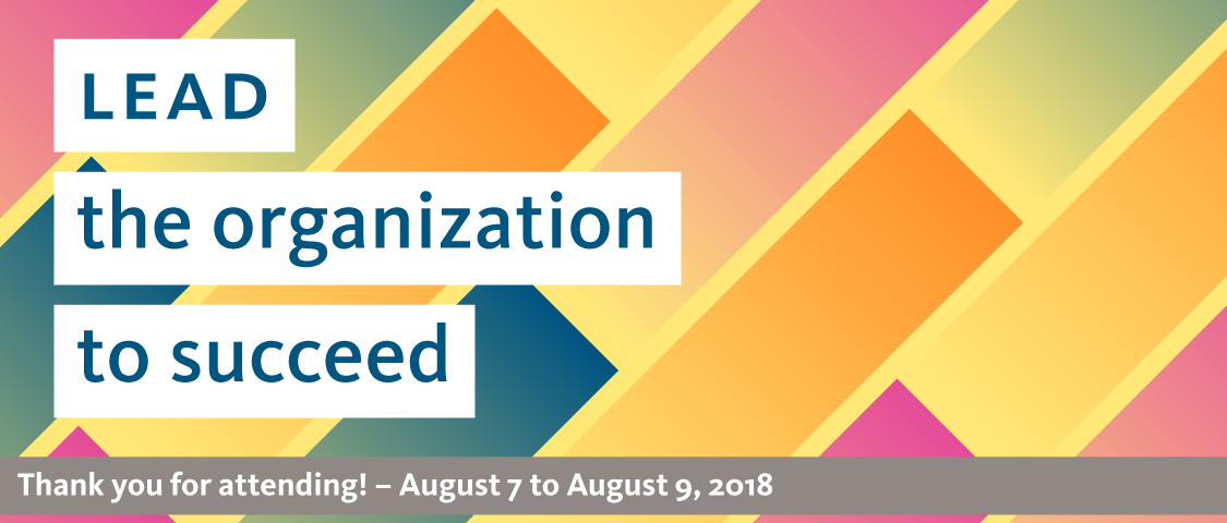 Lead the organization to succeed banner - thank you for attending! - August 7 to August 9, 2018