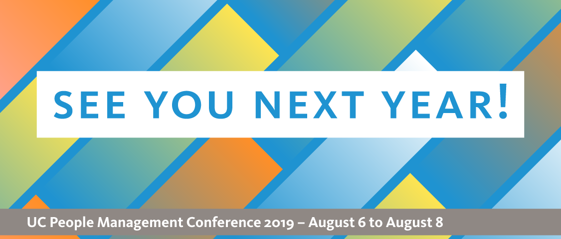 See you next year banner; 2019 UC People Management Conference - August 6 to August 8, 2019