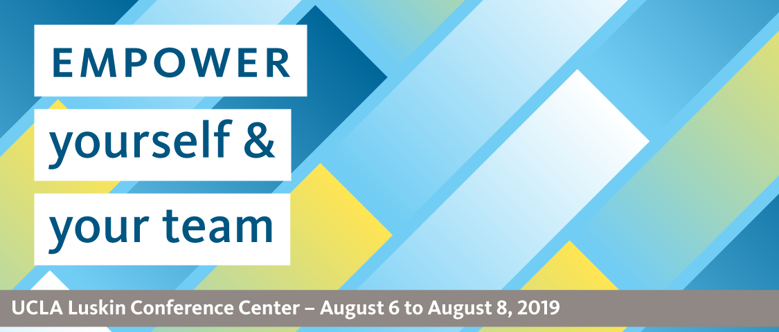 Empower yourself and your team. Join us for the UC People Management Conference at the UCLA Luskin Center, August 6th through August 8th, 2019