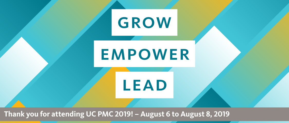 Grow, Empower, Lead. Thank you for attending UC PMC 2019! August 6 to 8, 2019