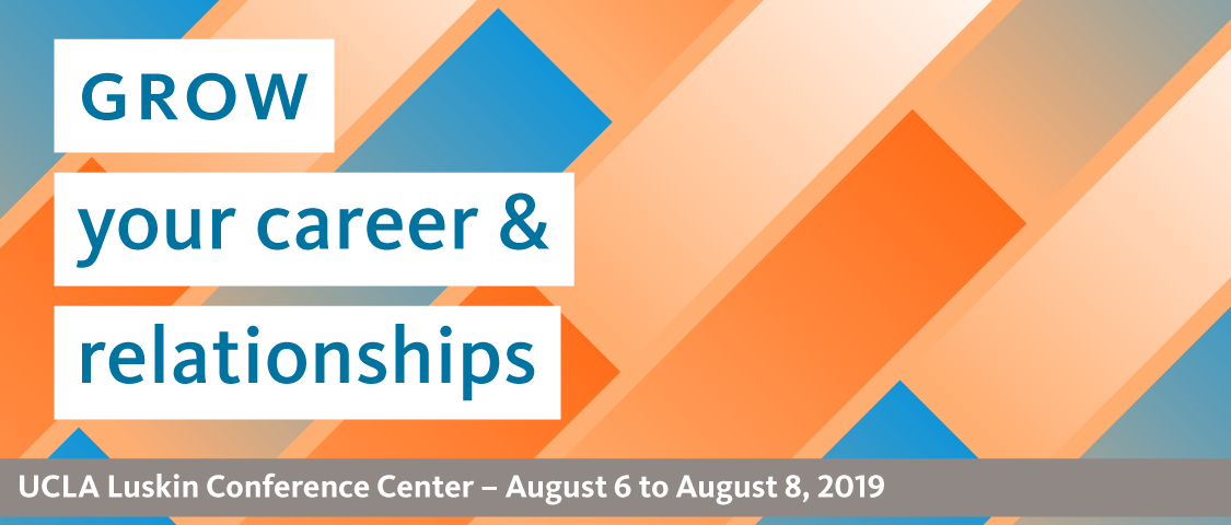 Grow your career and relationships at the UC People Management Conference at the UCLA Luskin Center, August 6th through August 8th, 2019