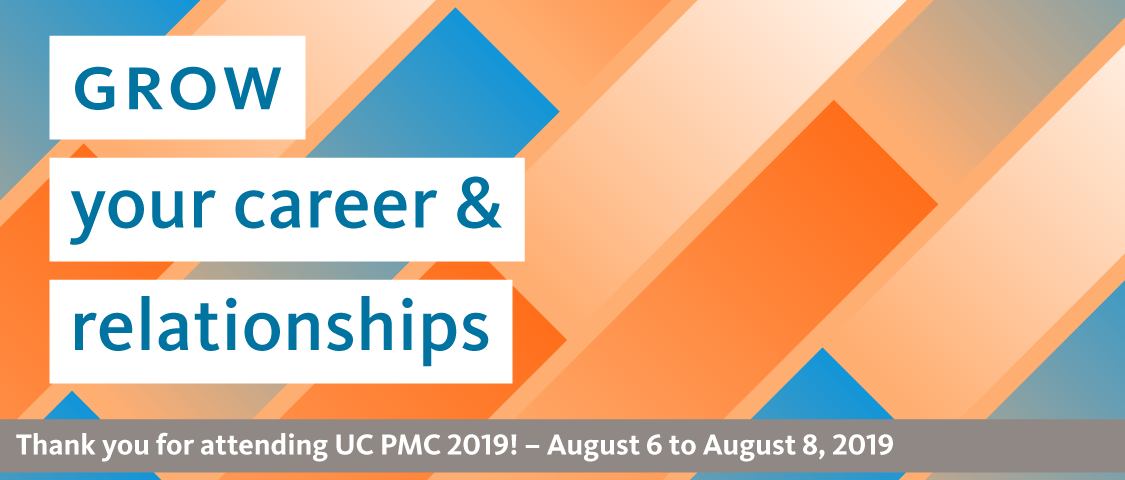 Grow your career and relationships. Thank you for attending UC PMC 2019! August 6 to 8, 2019