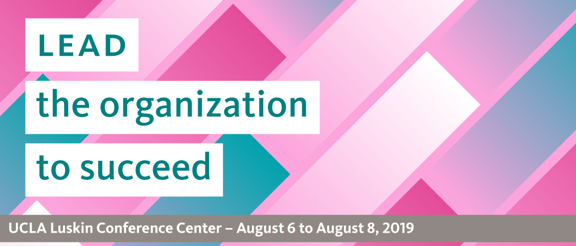 Lead the organization to succeed. Join us for the UC People Management Conference at the UCLA Luskin Center, August 6th through August 8th, 2019