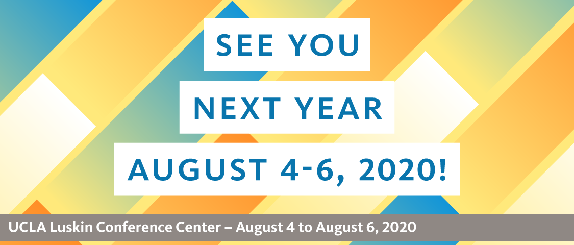 See you next year. UCLA Luskin Conference Center, August 4 to 6, 2020